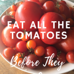 Eat All the Tomatoes Before They're Gone